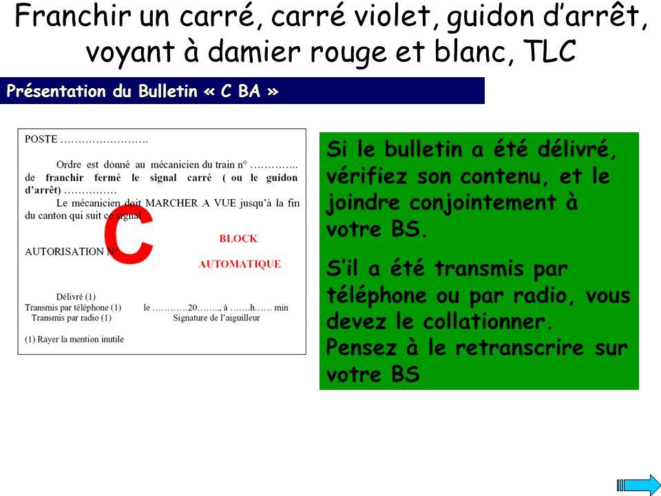 Franchir un carré, carré violet, guidon darrêt, voyant à damier rouge et blanc, TLC Présentation du Bulletin « C BA » Si le bulletin a été délivré, vé
