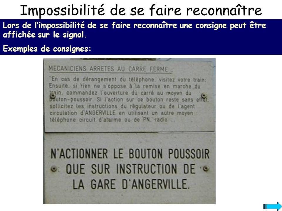 Impossibilité de se faire reconnaître Lors de limpossibilité de se faire reconnaître une consigne peut être affichée sur le signal. Exemples de consig