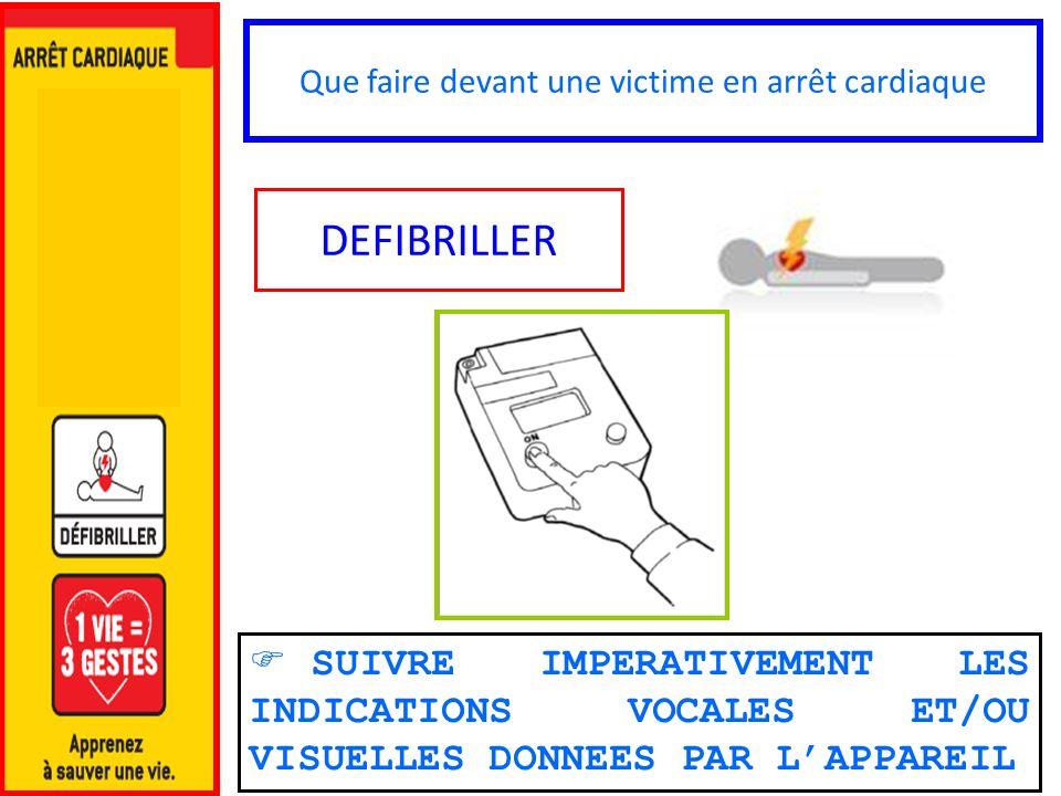 Que faire devant une victime en arrêt cardiaque DEFIBRILLER SUIVRE IMPERATIVEMENT LES INDICATIONS VOCALES ET/OU VISUELLES DONNEES PAR LAPPAREIL