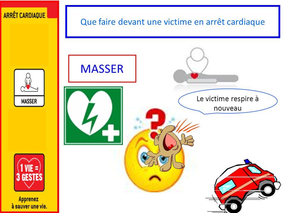 Que faire devant une victime en arrêt cardiaque MASSER Le victime respire à nouveau