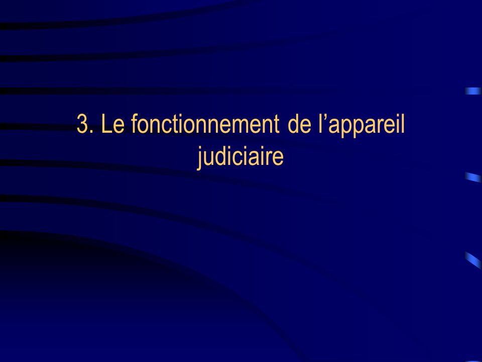 3. Le fonctionnement de lappareil judiciaire