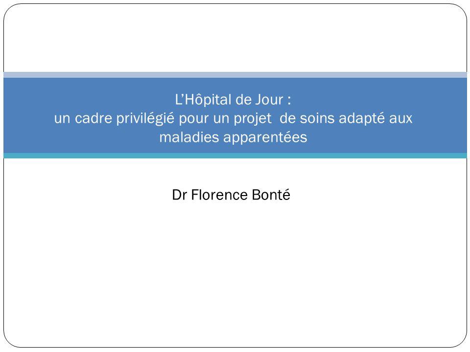 Dr Florence Bonté LHôpital de Jour : un cadre privilégié pour un projet de soins adapté aux maladies apparentées