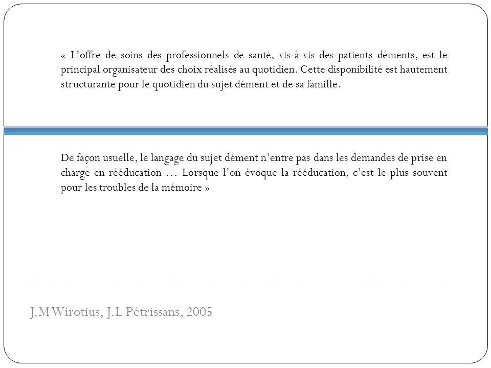 J.M Wirotius, J.L Pétrissans, 2005 Langage et discours dans la démence « Loffre de soins des professionnels de santé, vis-à-vis des patients déments,