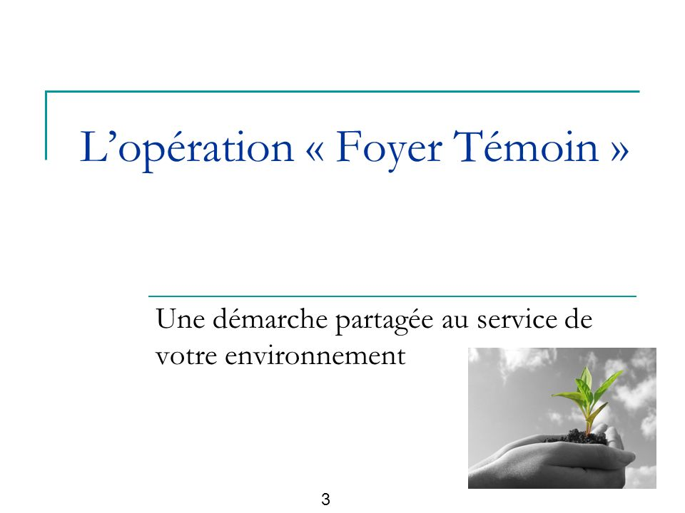 Lopération « Foyer Témoin » Une démarche partagée au service de votre environnement 3