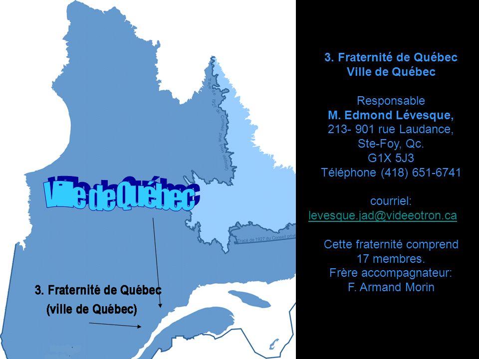 3.Fraternité de Québec Ville de Québec Responsable M.