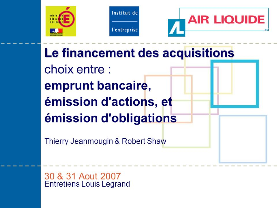 Entretiens Louis Legrand– 30/31 aout 2007 2 Ordre du jour Introduction à lAir Liquide La structure de la dette du Groupe Air Liquide Marché dobligations Lémission dune obligation Questions et discussion