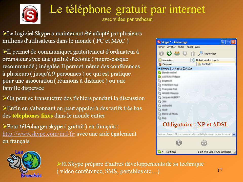 17 Le téléphone gratuit par internet avec video par webcam Le logiciel Skype a maintenant été adopté par plusieurs millions d'utilisateurs dans le mon