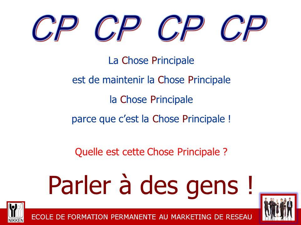 ECOLE DE FORMATION PERMANENTE AU MARKETING DE RESEAU La Chose Principale est de maintenir la Chose Principale la Chose Principale parce que cest la Ch