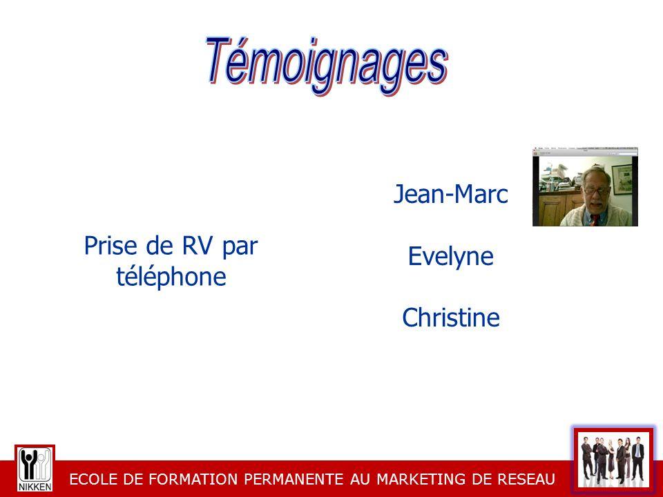 ECOLE DE FORMATION PERMANENTE AU MARKETING DE RESEAU Jean-Marc Evelyne Christine Prise de RV par téléphone