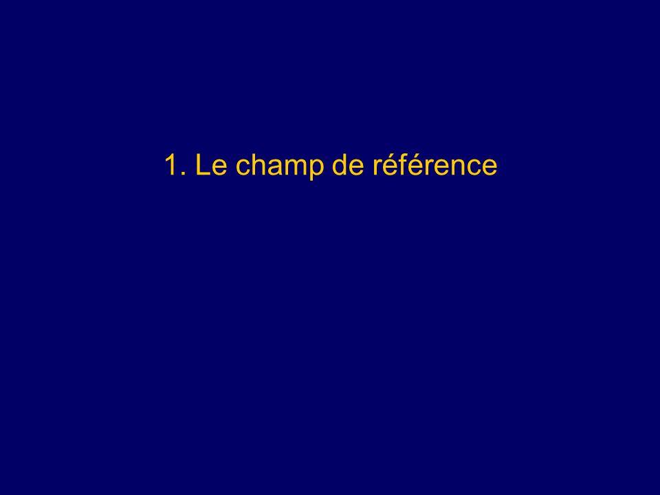 1. Le champ de référence