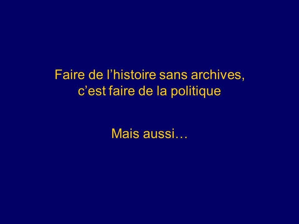 Faire de lhistoire sans archives, cest faire de la politique Mais aussi…