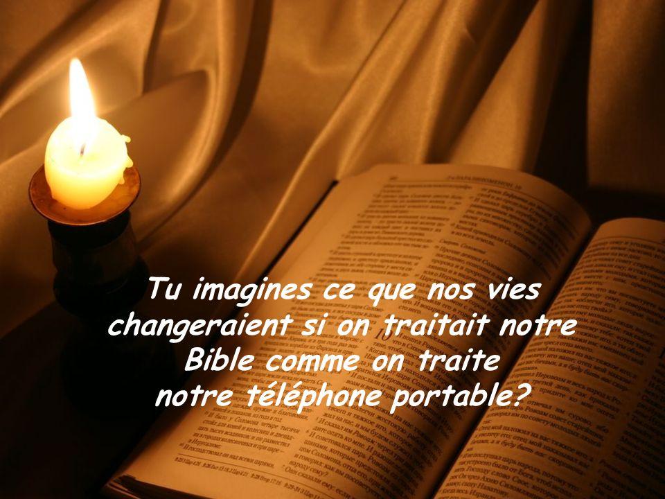 A BÍBLIA E O CELULAR Tu imagines ce que nos vies changeraient si on traitait notre Bible comme on traite notre téléphone portable?