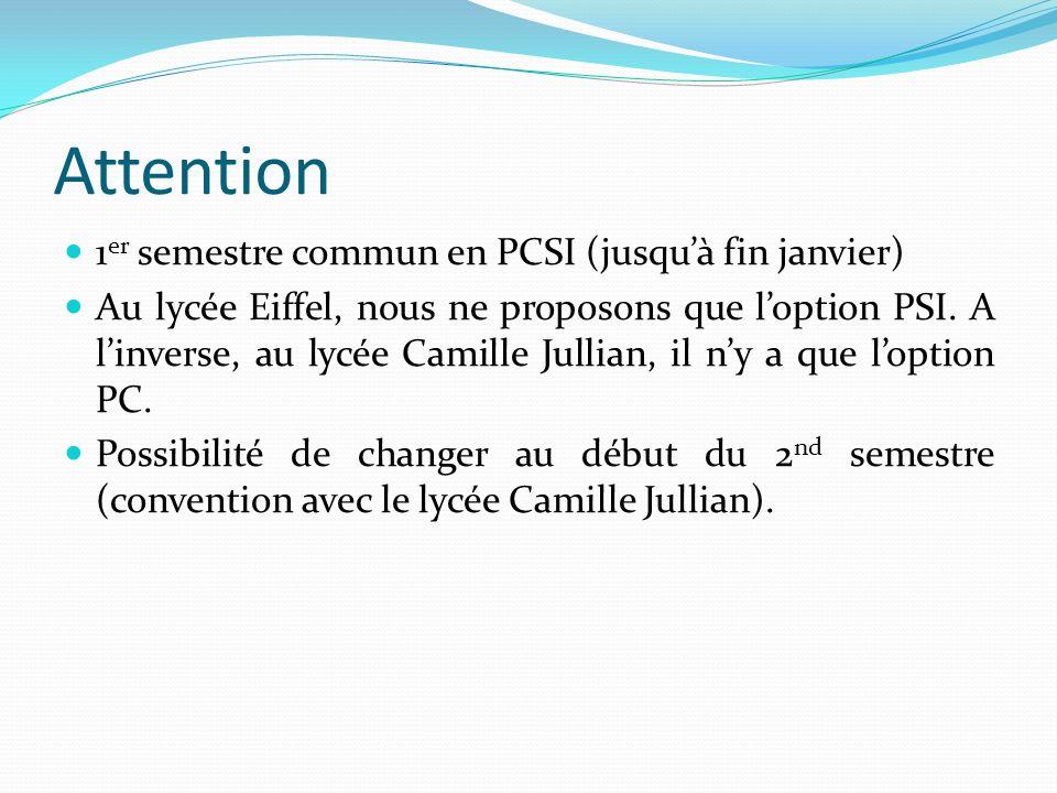 Attention 1 er semestre commun en PCSI (jusquà fin janvier) Au lycée Eiffel, nous ne proposons que loption PSI. A linverse, au lycée Camille Jullian,
