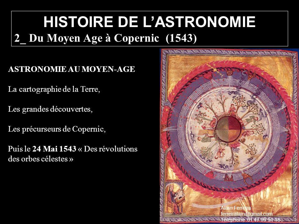 ASTRONOMIE AU MOYEN-AGE La cartographie de la Terre, Les grandes découvertes, Les précurseurs de Copernic, Puis le 24 Mai 1543 « Des révolutions des o