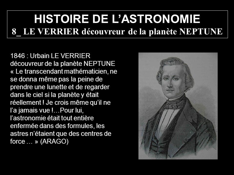 1846 : Urbain LE VERRIER découvreur de la planète NEPTUNE « Le transcendant mathématicien, ne se donna même pas la peine de prendre une lunette et de
