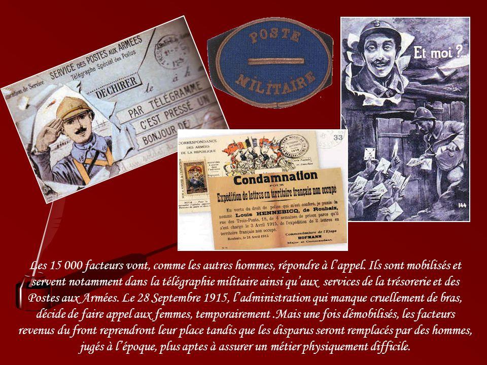 En période de conflit, le rôle du facteur est prépondérant. Le 4 Août 1914, la France déclare officiellement la guerre à lAllemagne. Des millions dhom