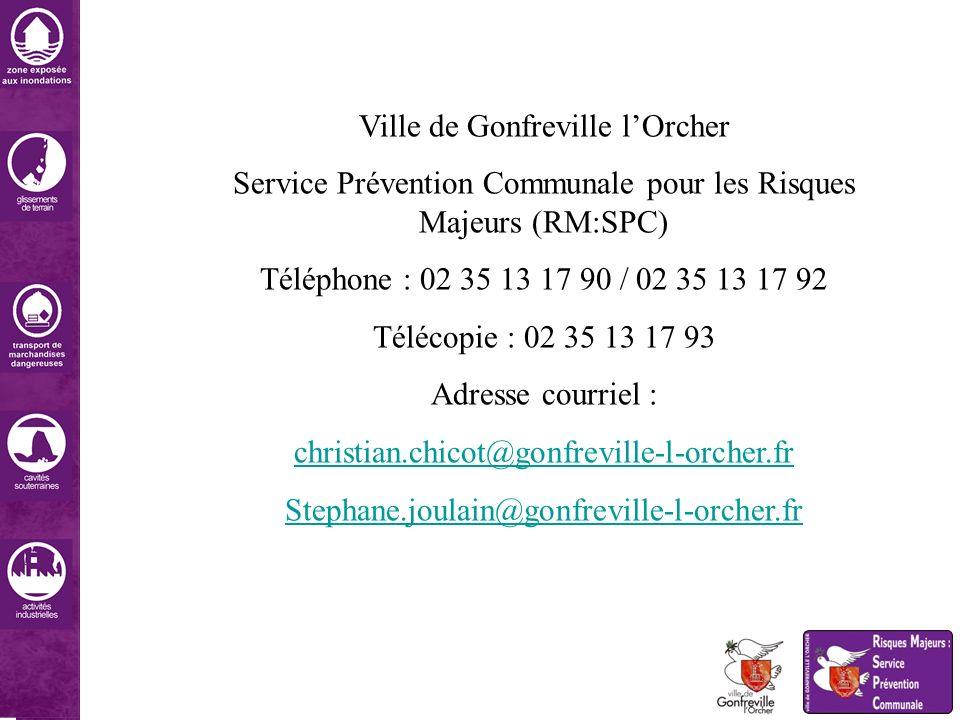 Ville de Gonfreville lOrcher Service Prévention Communale pour les Risques Majeurs (RM:SPC) Téléphone : 02 35 13 17 90 / 02 35 13 17 92 Télécopie : 02