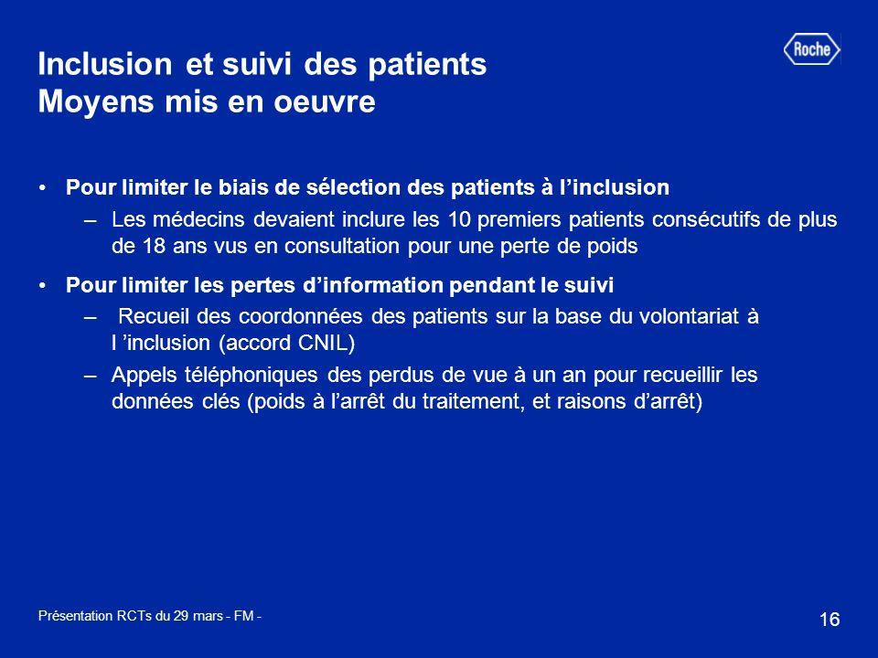 16 Présentation RCTs du 29 mars - FM - Inclusion et suivi des patients Moyens mis en oeuvre Pour limiter le biais de sélection des patients à linclusi