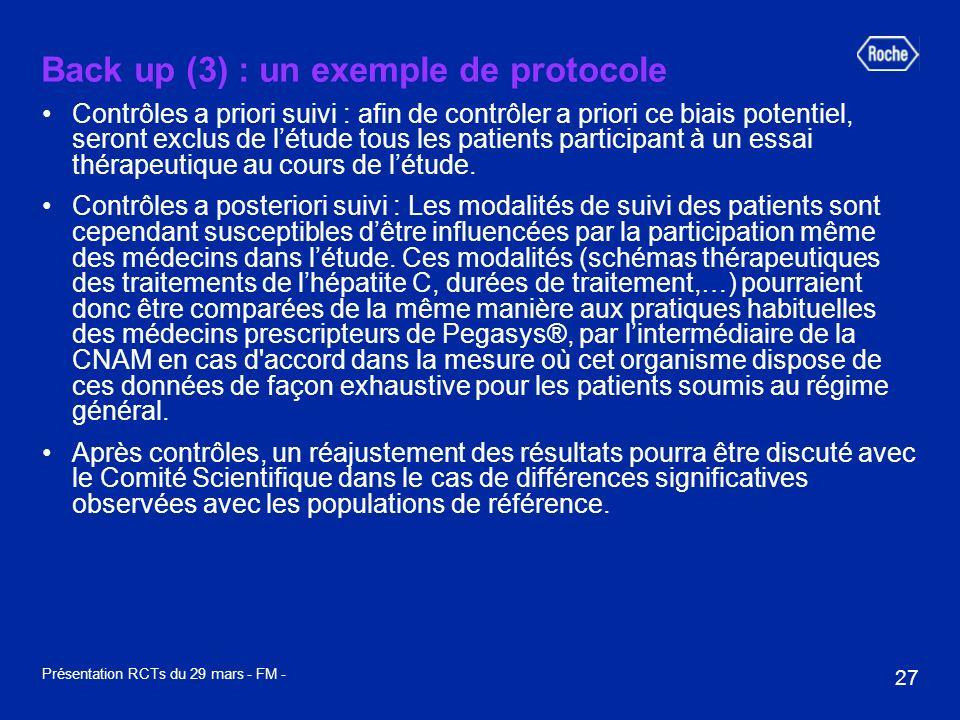 27 Présentation RCTs du 29 mars - FM - Back up (3) : un exemple de protocole Contrôles a priori suivi : afin de contrôler a priori ce biais potentiel, seront exclus de létude tous les patients participant à un essai thérapeutique au cours de létude.