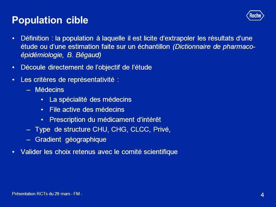 4 Présentation RCTs du 29 mars - FM - Population cible Définition : la population à laquelle il est licite dextrapoler les résultats dune étude ou dun