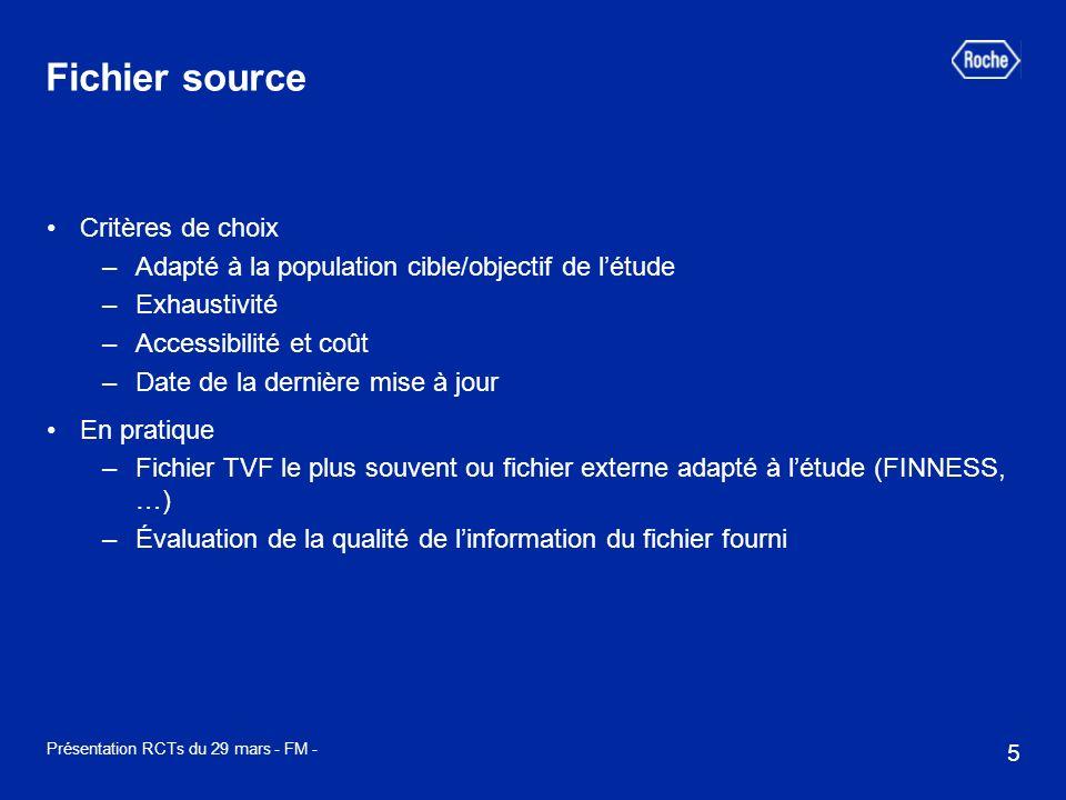 5 Présentation RCTs du 29 mars - FM - Fichier source Critères de choix –Adapté à la population cible/objectif de létude –Exhaustivité –Accessibilité e