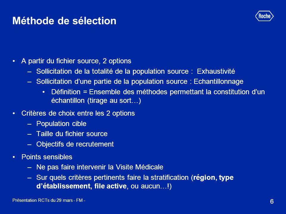 6 Présentation RCTs du 29 mars - FM - Méthode de sélection A partir du fichier source, 2 options –Sollicitation de la totalité de la population source