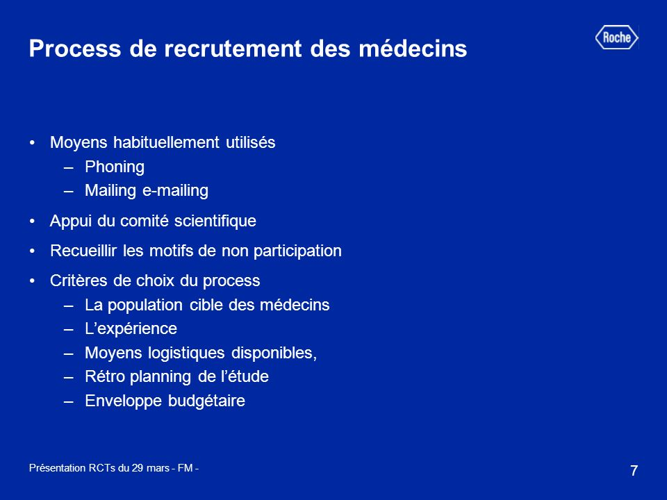 7 Présentation RCTs du 29 mars - FM - Process de recrutement des médecins Moyens habituellement utilisés –Phoning –Mailing e-mailing Appui du comité s