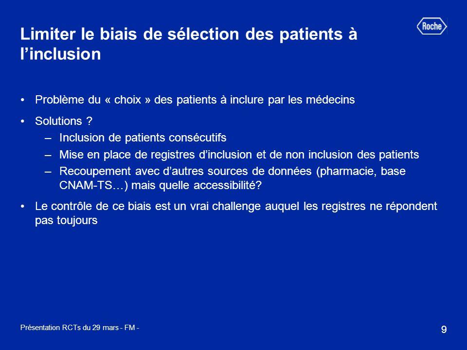 9 Présentation RCTs du 29 mars - FM - Limiter le biais de sélection des patients à linclusion Problème du « choix » des patients à inclure par les méd