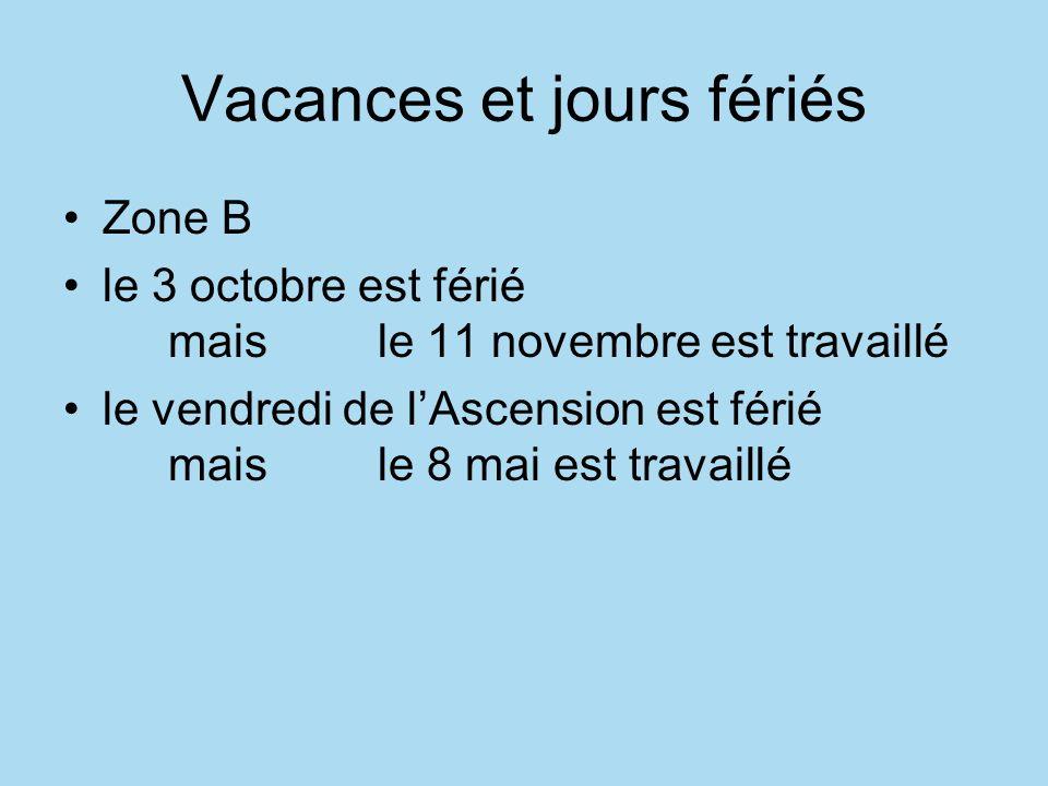 Vacances et jours fériés Zone B le 3 octobre est férié mais le 11 novembre est travaillé le vendredi de lAscension est férié mais le 8 mai est travail