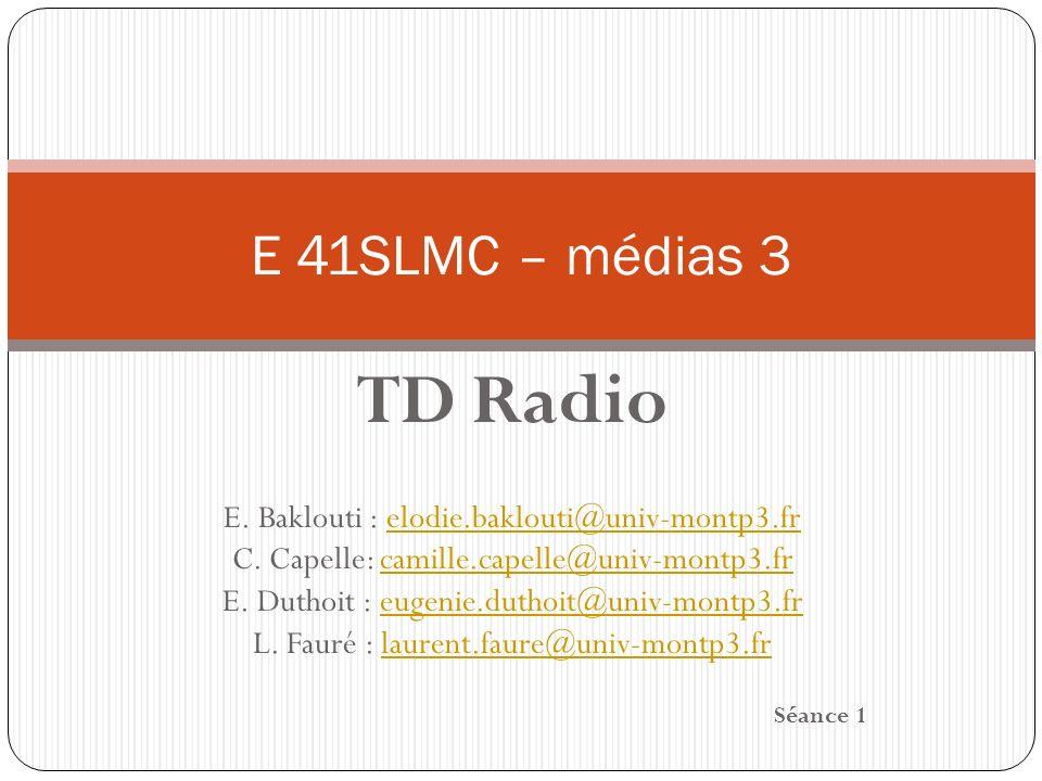 TD Radio E. Baklouti : elodie.baklouti@univ-montp3.frelodie.baklouti@univ-montp3.fr C. Capelle: camille.capelle@univ-montp3.frcamille.capelle@univ-mon