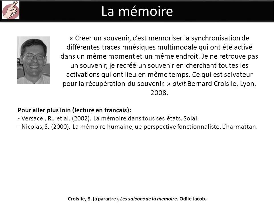 La mémoire « Créer un souvenir, cest mémoriser la synchronisation de différentes traces mnésiques multimodale qui ont été activé dans un même moment e