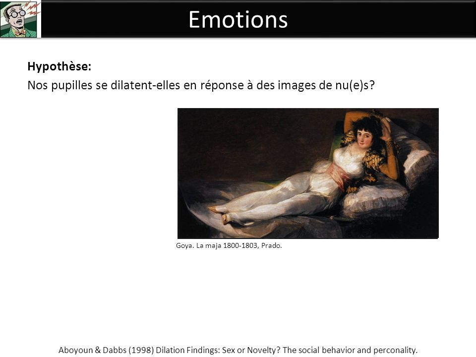 Emotions Hypothèse: Nos pupilles se dilatent-elles en réponse à des images de nu(e)s? Aboyoun & Dabbs (1998) Dilation Findings: Sex or Novelty? The so