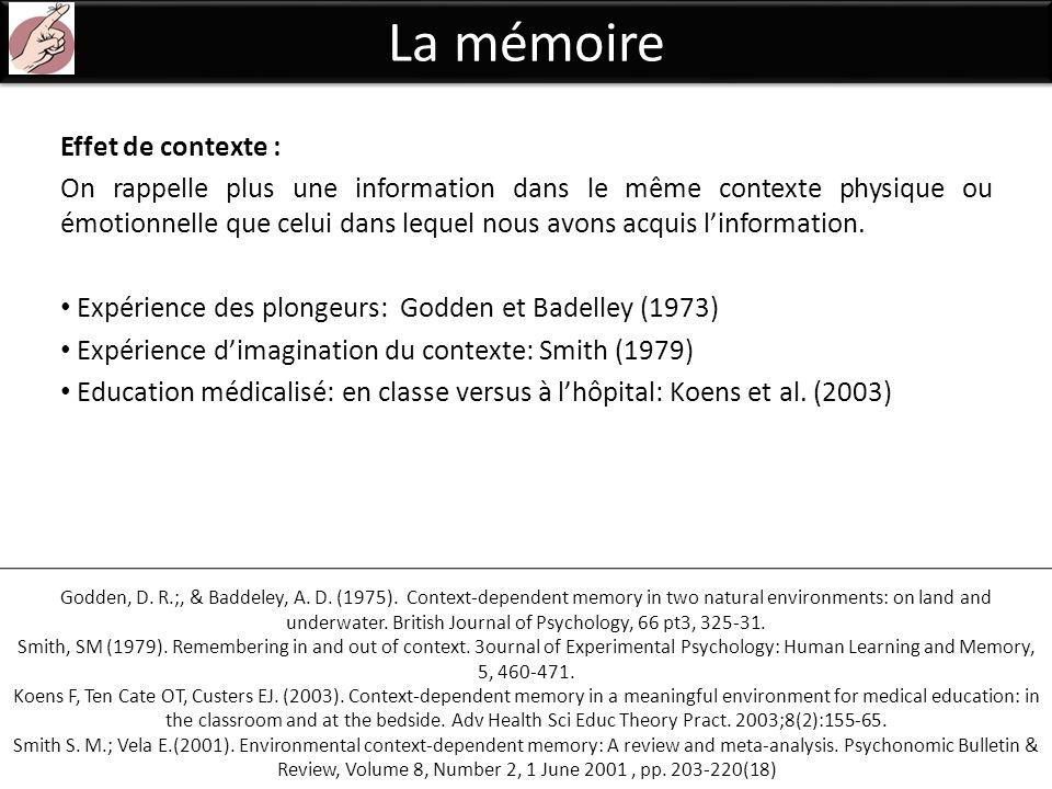 La mémoire Effet de contexte : On rappelle plus une information dans le même contexte physique ou émotionnelle que celui dans lequel nous avons acquis