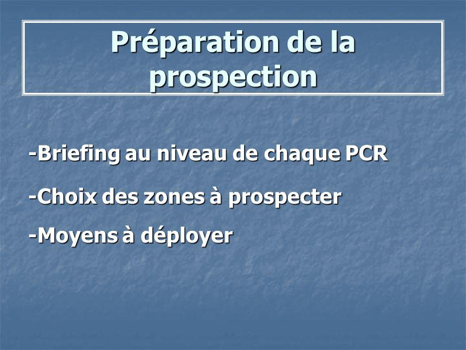 Préparation de la prospection -Briefing au niveau de chaque PCR -Choix des zones à prospecter -Moyens à déployer