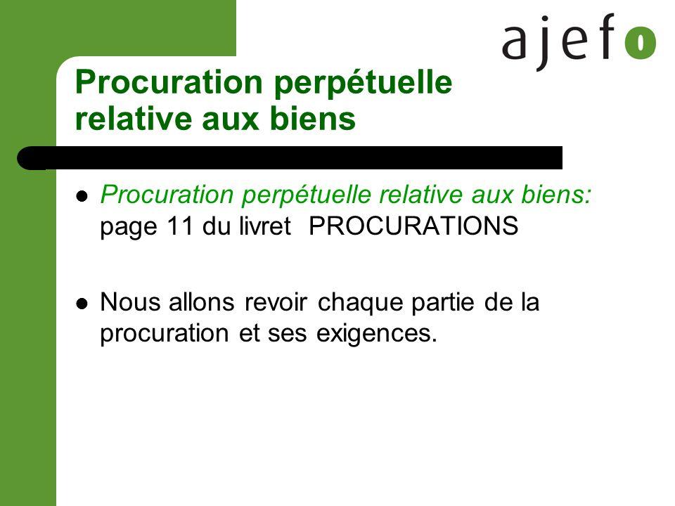 Procuration perpétuelle relative aux biens Procuration perpétuelle relative aux biens: page 11 du livret PROCURATIONS Nous allons revoir chaque partie de la procuration et ses exigences.