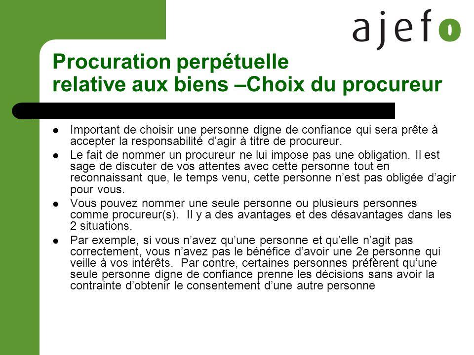 Procuration perpétuelle relative aux biens –Choix du procureur Important de choisir une personne digne de confiance qui sera prête à accepter la responsabilité dagir à titre de procureur.