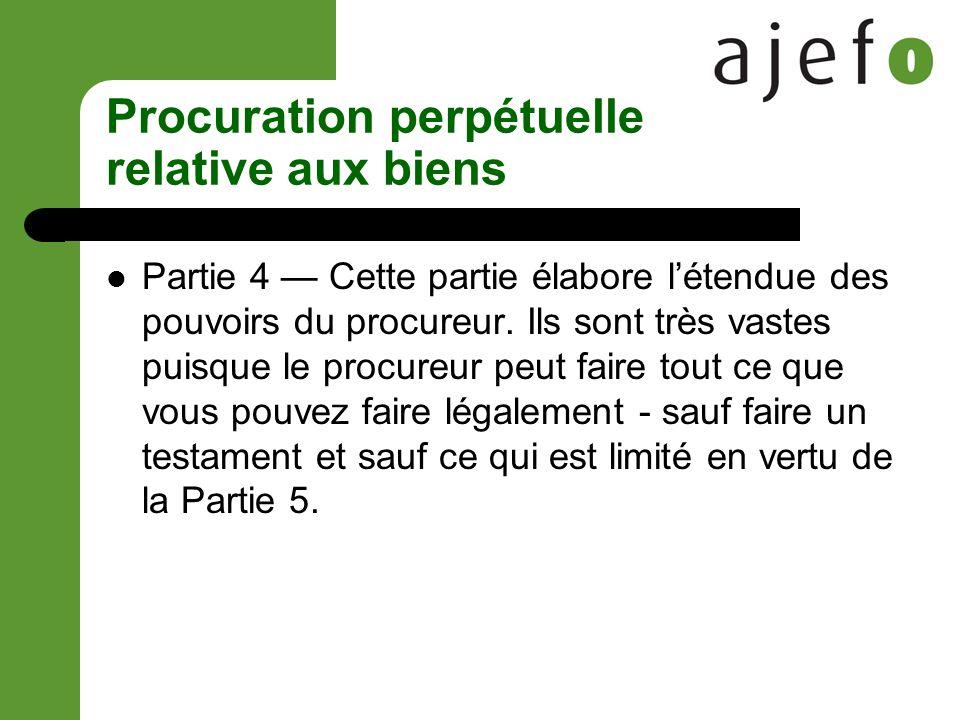 Procuration perpétuelle relative aux biens Partie 4 Cette partie élabore létendue des pouvoirs du procureur.