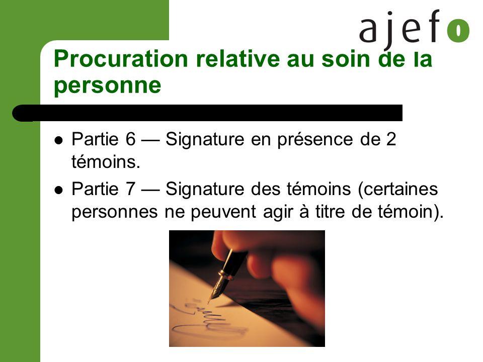 Procuration relative au soin de la personne Partie 6 Signature en présence de 2 témoins.