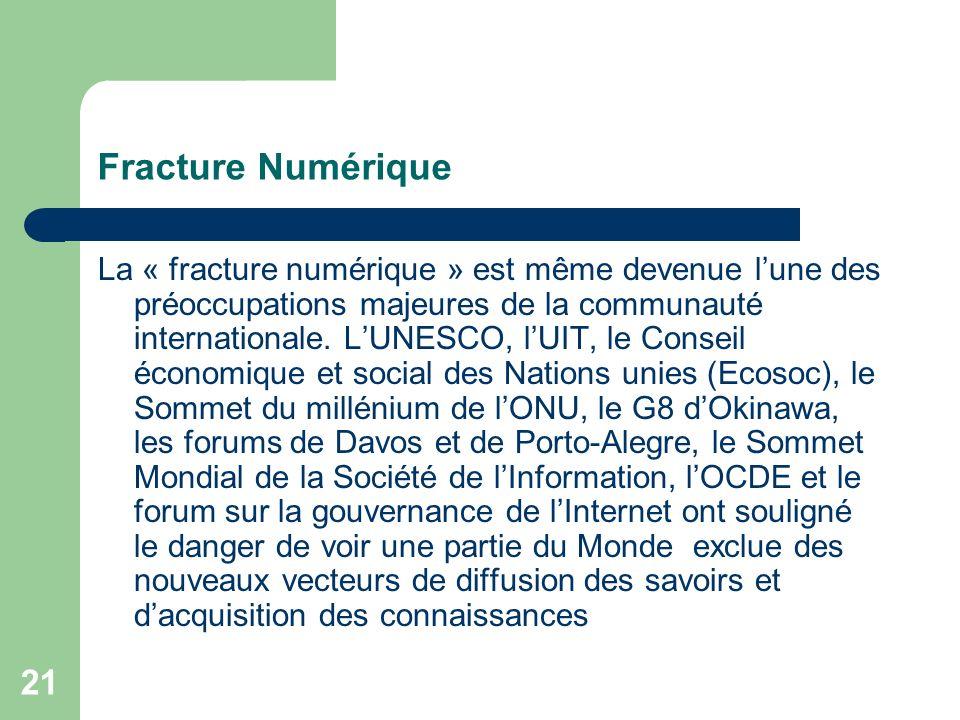 21 Fracture Numérique La « fracture numérique » est même devenue lune des préoccupations majeures de la communauté internationale.