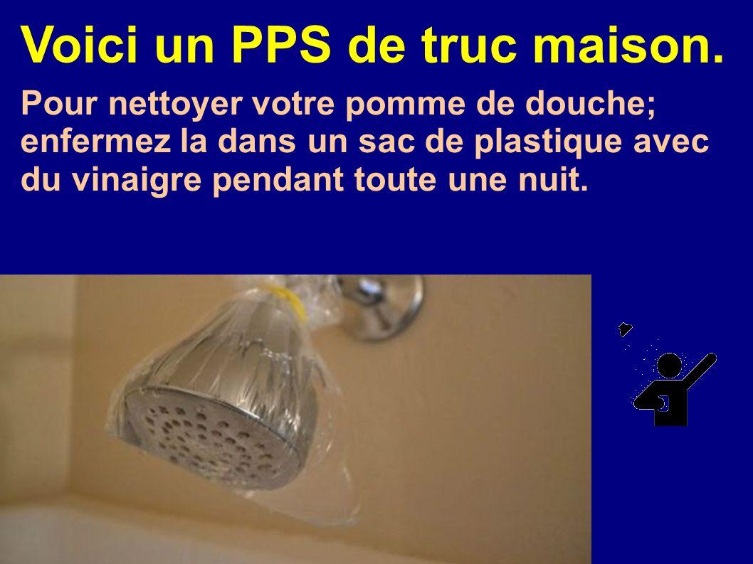 Voici un PPS de truc maison. Pour nettoyer votre pomme de douche; enfermez la dans un sac de plastique avec du vinaigre pendant toute une nuit.