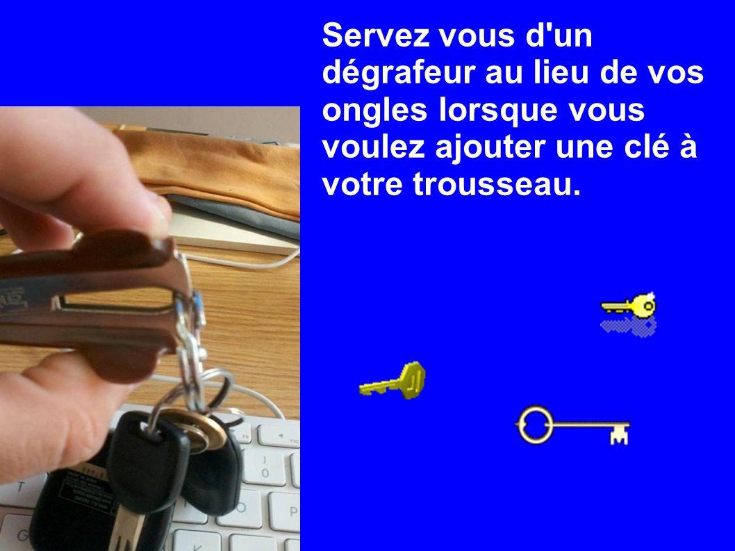 Servez vous d'un dégrafeur au lieu de vos ongles lorsque vous voulez ajouter une clé à votre trousseau.