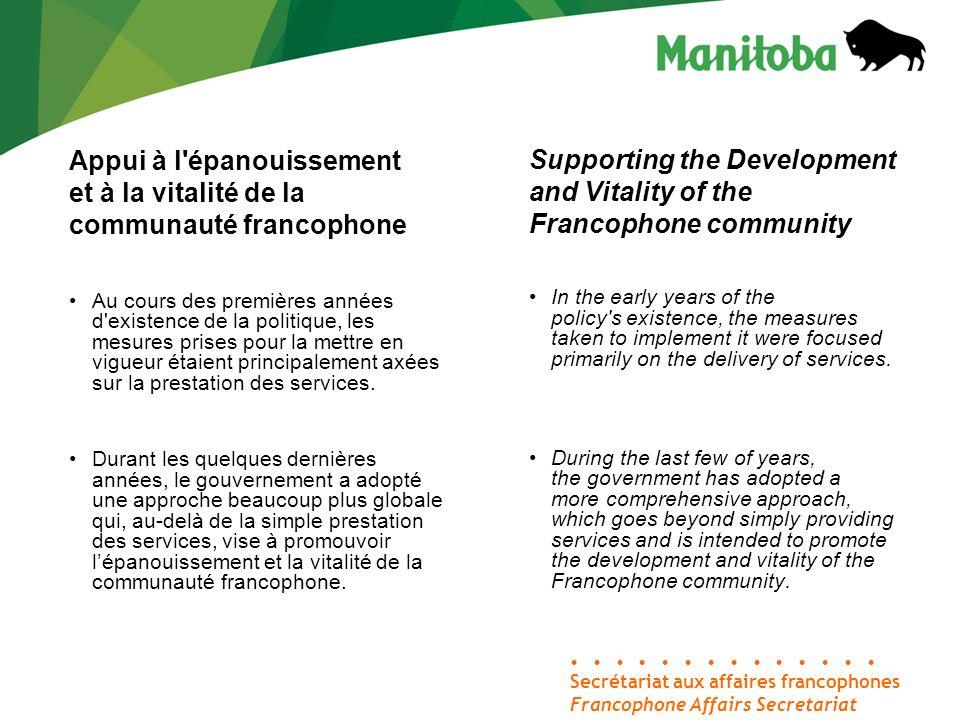 Appui à l épanouissement et à la vitalité de la communauté francophone Au cours des premières années d existence de la politique, les mesures prises pour la mettre en vigueur étaient principalement axées sur la prestation des services.