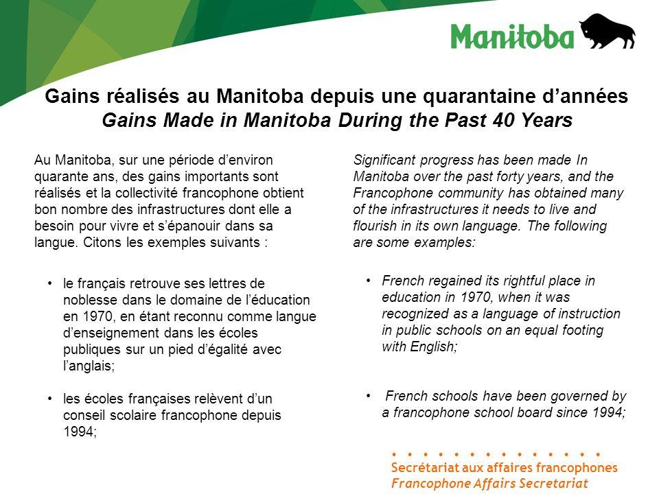 Secrétariat aux affaires francophones Francophone Affairs Secretariat Gains réalisés au Manitoba depuis une quarantaine dannées Gains Made in Manitoba