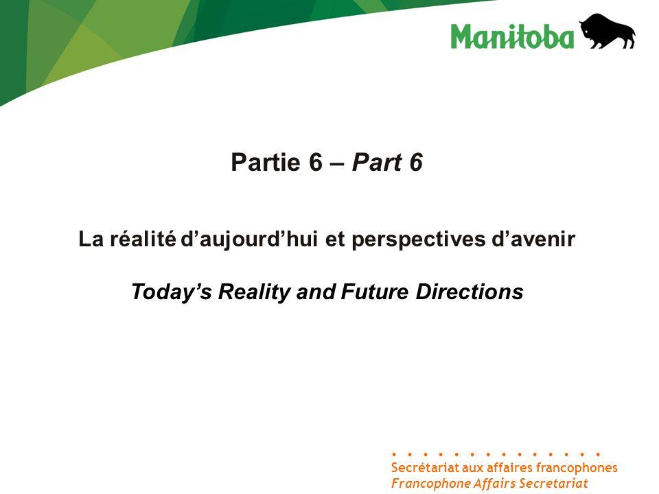 Secrétariat aux affaires francophones Francophone Affairs Secretariat Partie 6 – Part 6 La réalité daujourdhui et perspectives davenir Todays Reality