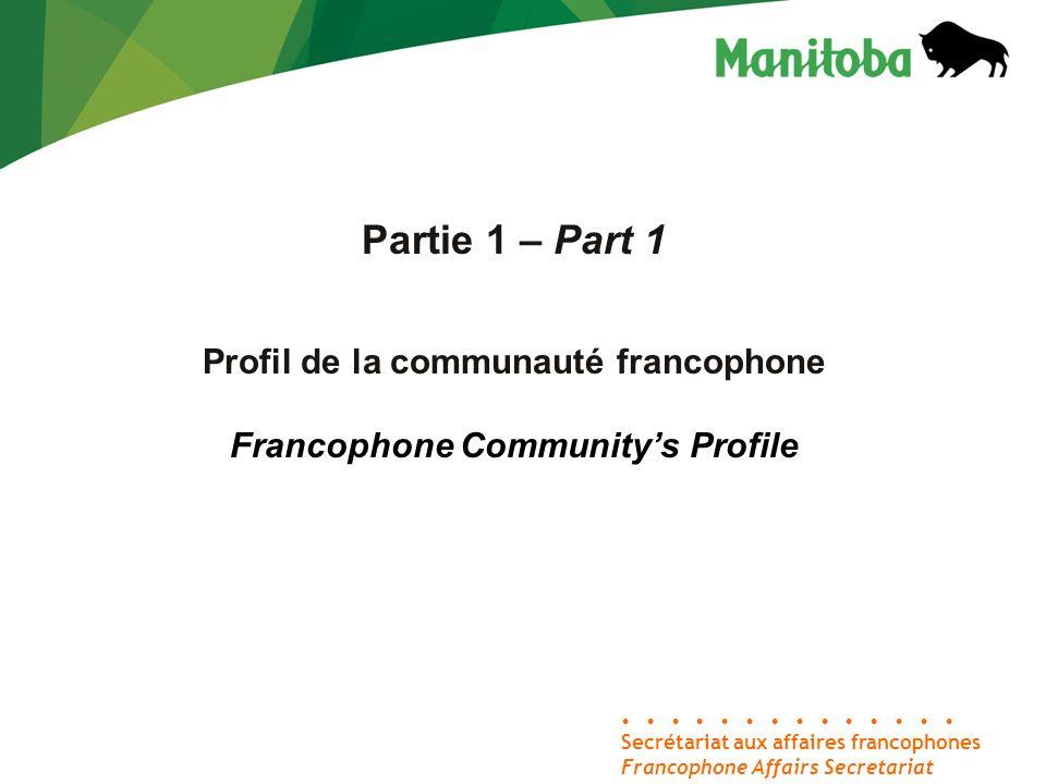 Secrétariat aux affaires francophones Francophone Affairs Secretariat Partie 1 – Part 1 Profil de la communauté francophone Francophone Communitys Pro