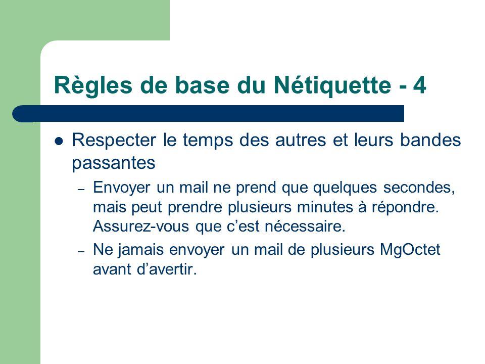Règles de base du Nétiquette - 4 Respecter le temps des autres et leurs bandes passantes – Envoyer un mail ne prend que quelques secondes, mais peut p