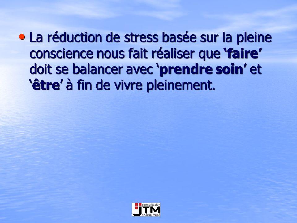 La réduction de stress basée sur la pleine conscience nous fait réaliser que faire doit se balancer avec prendre soin etêtre à fin de vivre pleinement