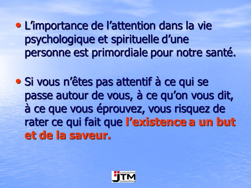 Limportance de lattention dans la vie psychologique et spirituelle dune personne est primordiale pour notre santé. Limportance de lattention dans la v