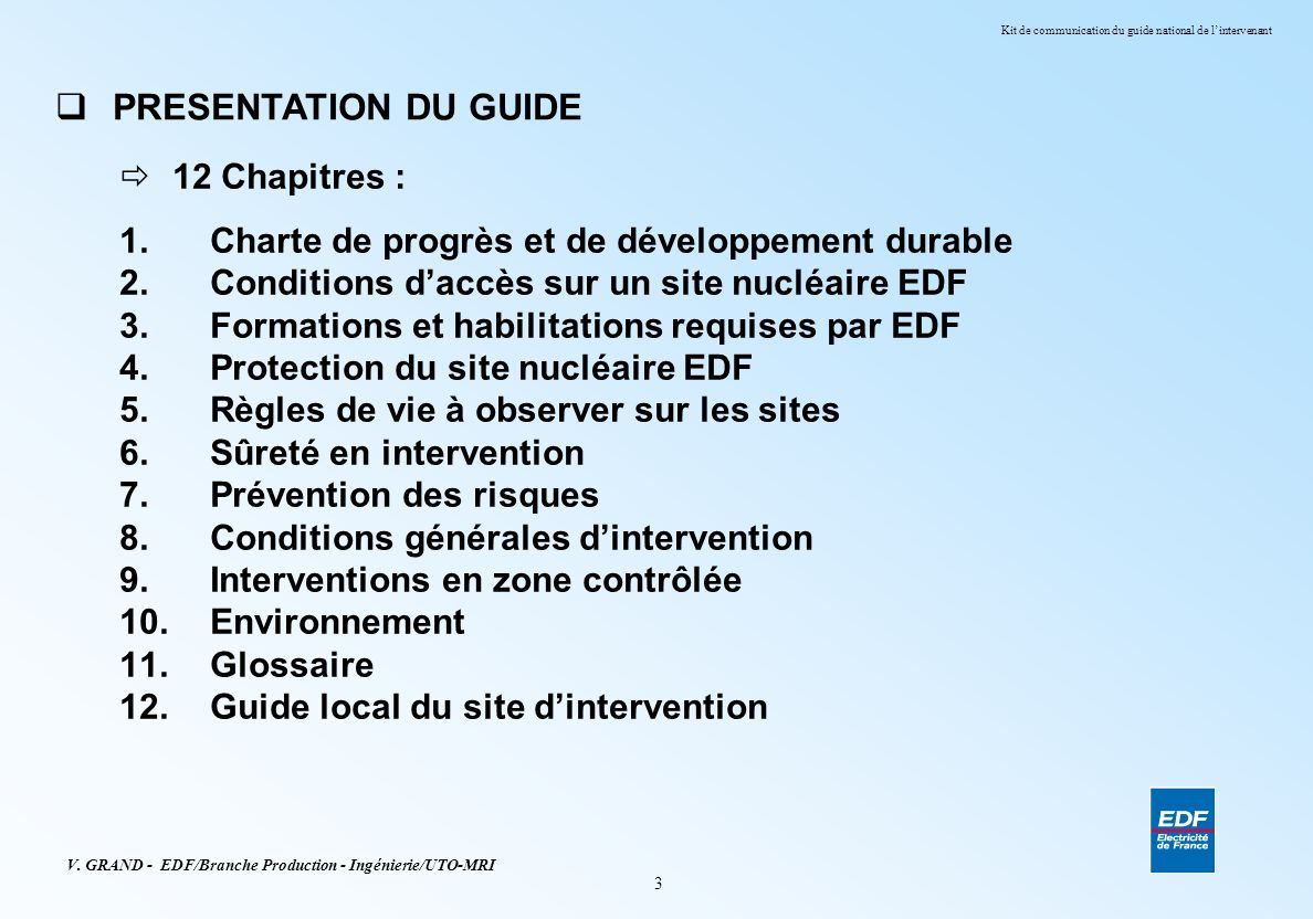 3 V. GRAND - EDF/Branche Production - Ingénierie/UTO-MRI Kit de communication du guide national de lintervenant PRESENTATION DU GUIDE 12 Chapitres : C