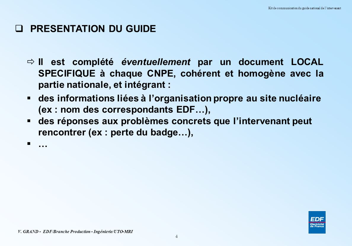 4 V. GRAND - EDF/Branche Production - Ingénierie/UTO-MRI Kit de communication du guide national de lintervenant PRESENTATION DU GUIDE Il est complété